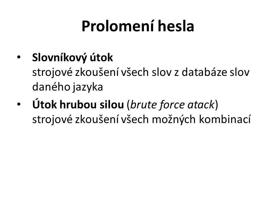 Prolomení hesla Slovníkový útok strojové zkoušení všech slov z databáze slov daného jazyka Útok hrubou silou (brute force atack) strojové zkoušení všech možných kombinací