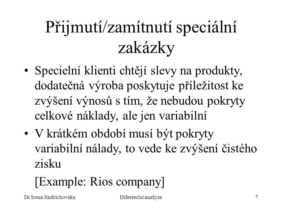 Dr Irena JindrichovskaDiferenční analýza7 Přijmutí/zamítnutí speciální zakázky Specielní klienti chtějí slevy na produkty, dodatečná výroba poskytuje