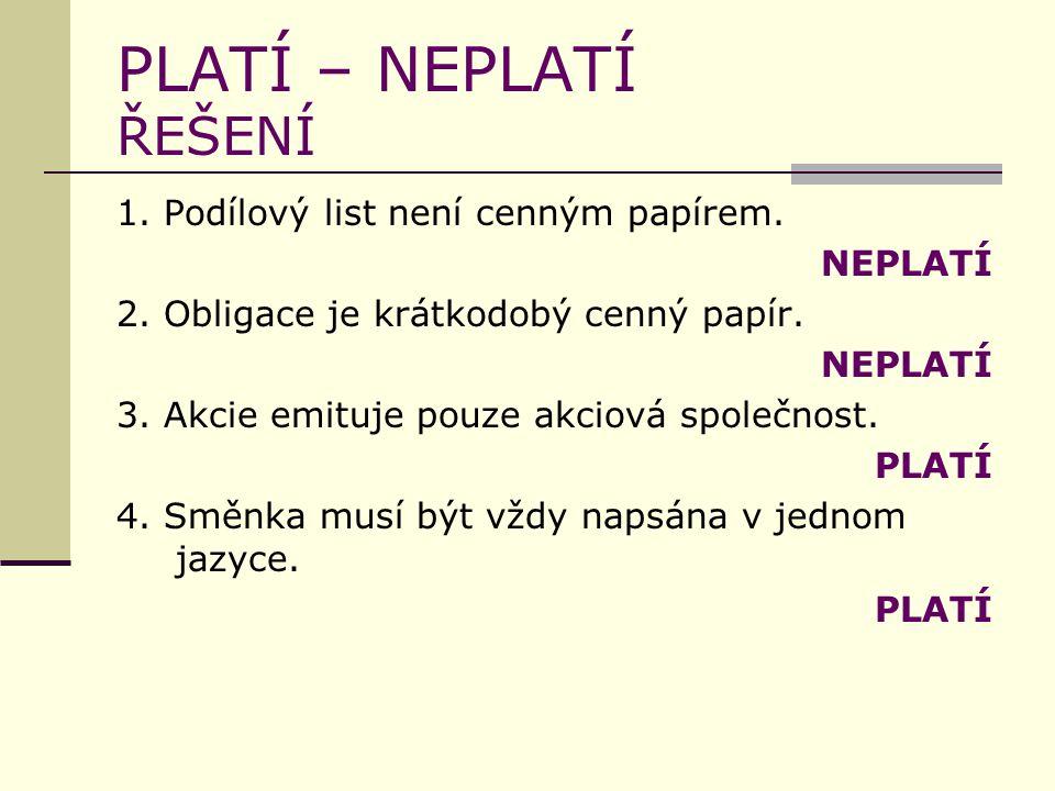 PLATÍ – NEPLATÍ ŘEŠENÍ 1. Podílový list není cenným papírem.