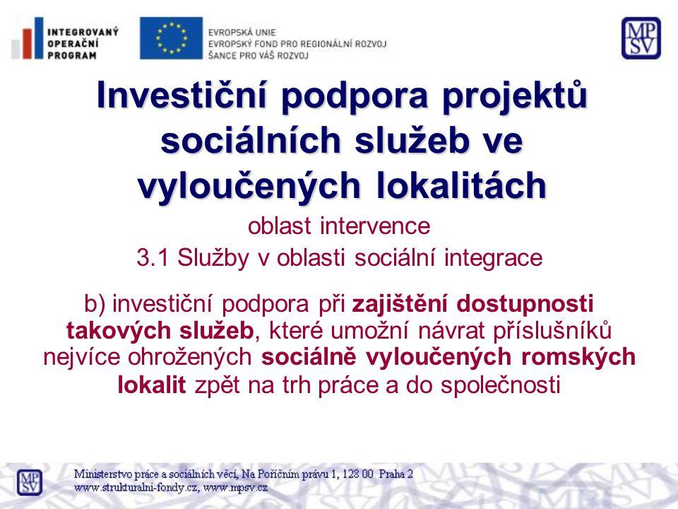 Investiční podpora projektů sociálních služeb ve vyloučených lokalitách oblast intervence 3.1 Služby v oblasti sociální integrace b) investiční podpor