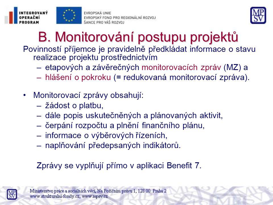 B. Monitorování postupu projektů B. Monitorování postupu projektů Povinností příjemce je pravidelně předkládat informace o stavu realizace projektu pr