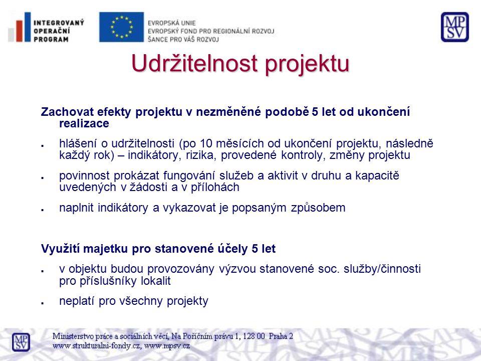 Udržitelnost projektu Zachovat efekty projektu v nezměněné podobě 5 let od ukončení realizace hlášení o udržitelnosti (po 10 měsících od ukončení proj