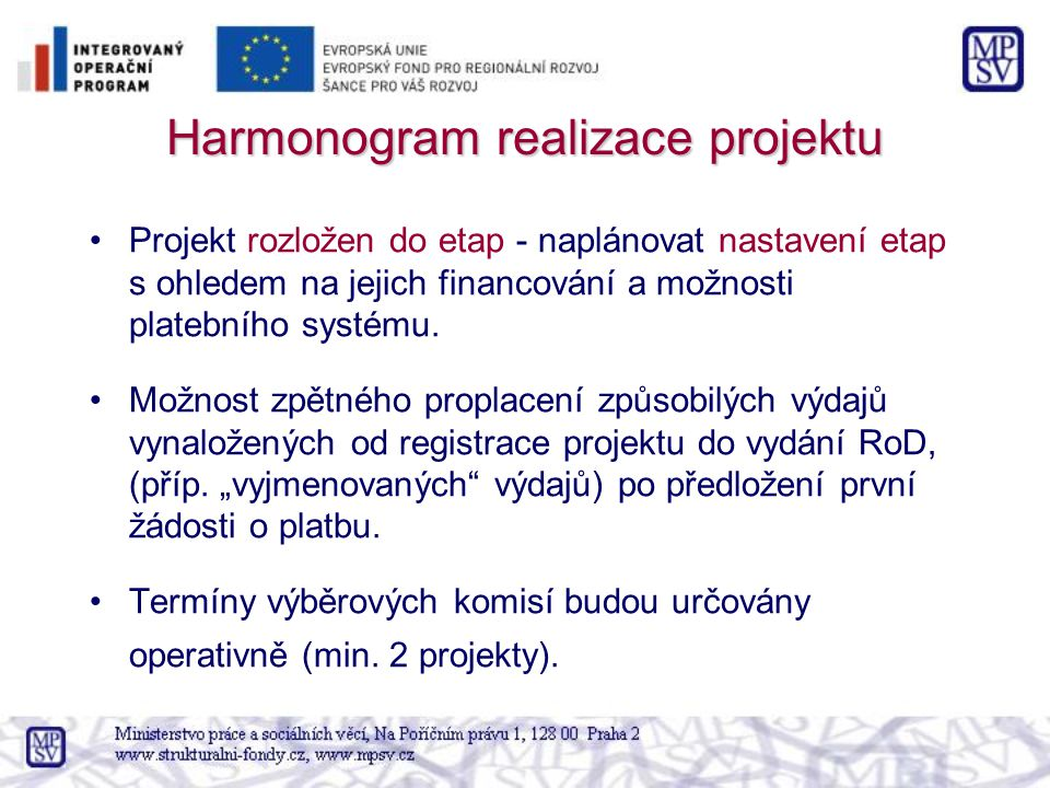 Harmonogram realizace projektu Projekt rozložen do etap - naplánovat nastavení etap s ohledem na jejich financování a možnosti platebního systému. Mož