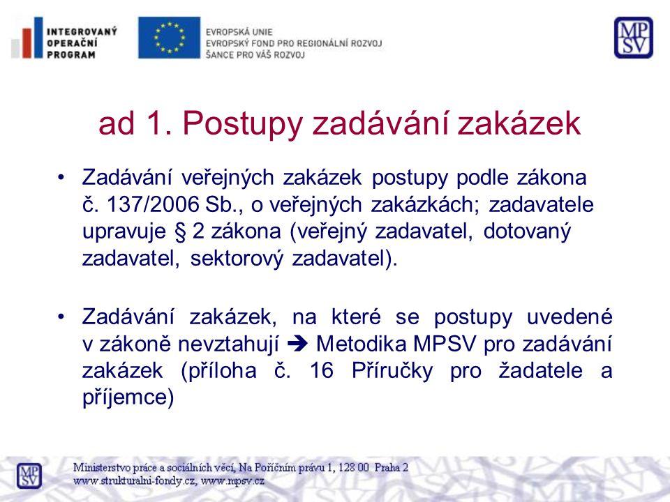 ad 1. Postupy zadávání zakázek Zadávání veřejných zakázek postupy podle zákona č. 137/2006 Sb., o veřejných zakázkách; zadavatele upravuje § 2 zákona