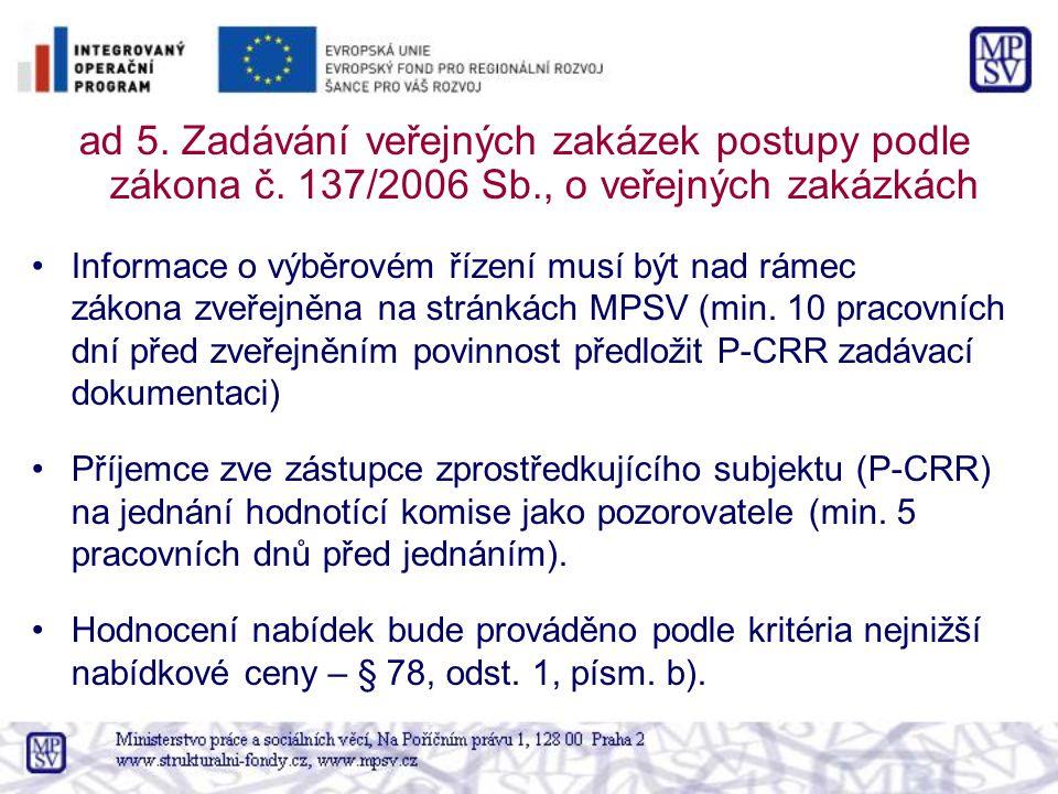 ad 5. Zadávání veřejných zakázek postupy podle zákona č. 137/2006 Sb., o veřejných zakázkách Informace o výběrovém řízení musí být nad rámec zákona zv