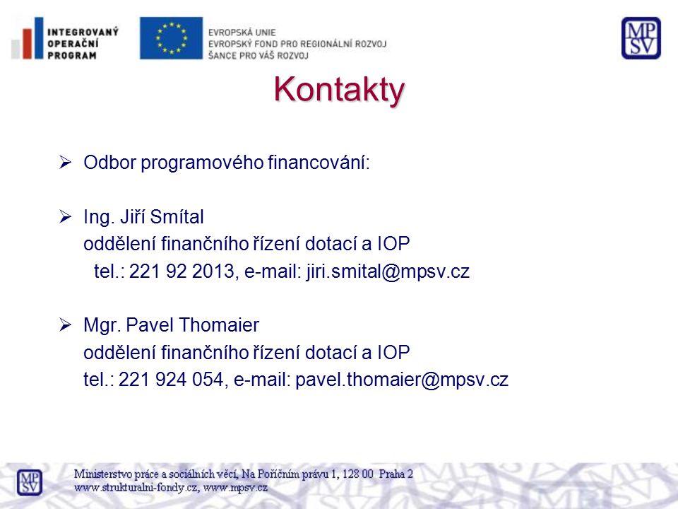  Odbor programového financování:  Ing. Jiří Smítal oddělení finančního řízení dotací a IOP tel.: 221 92 2013, e-mail: jiri.smital@mpsv.cz  Mgr. Pav