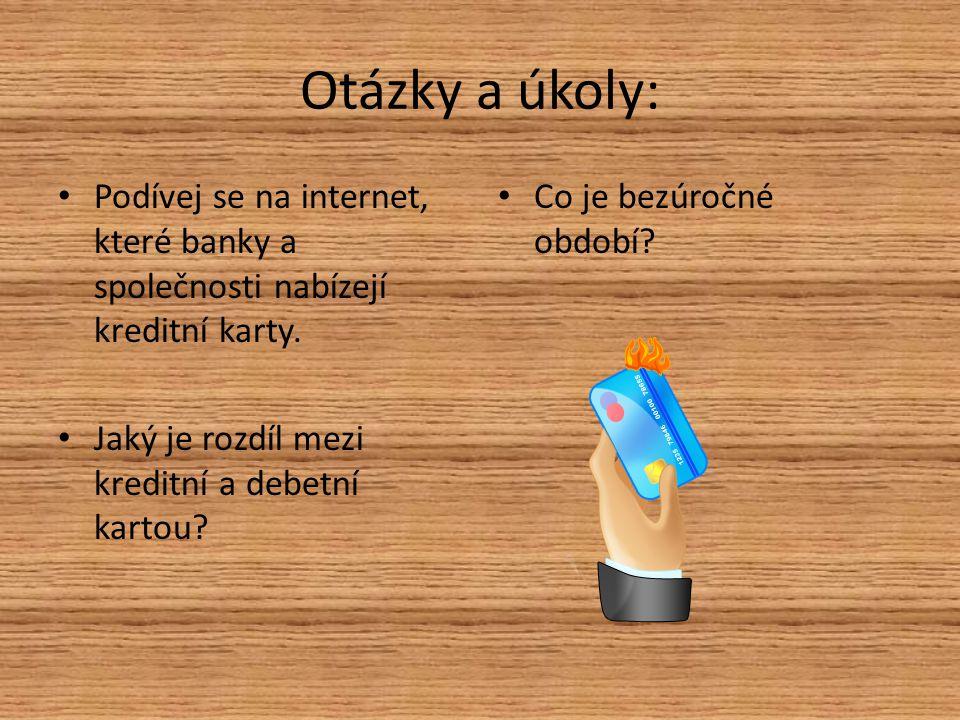 Otázky a úkoly: Podívej se na internet, které banky a společnosti nabízejí kreditní karty.