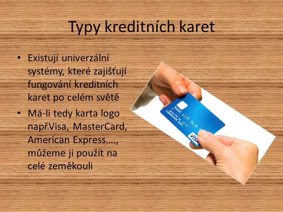 Typy kreditních karet Existují univerzální systémy, které zajišťují fungování kreditních karet po celém světě Má-li tedy karta logo např.Visa, MasterCard, American Express…., můžeme ji použít na celé zeměkouli