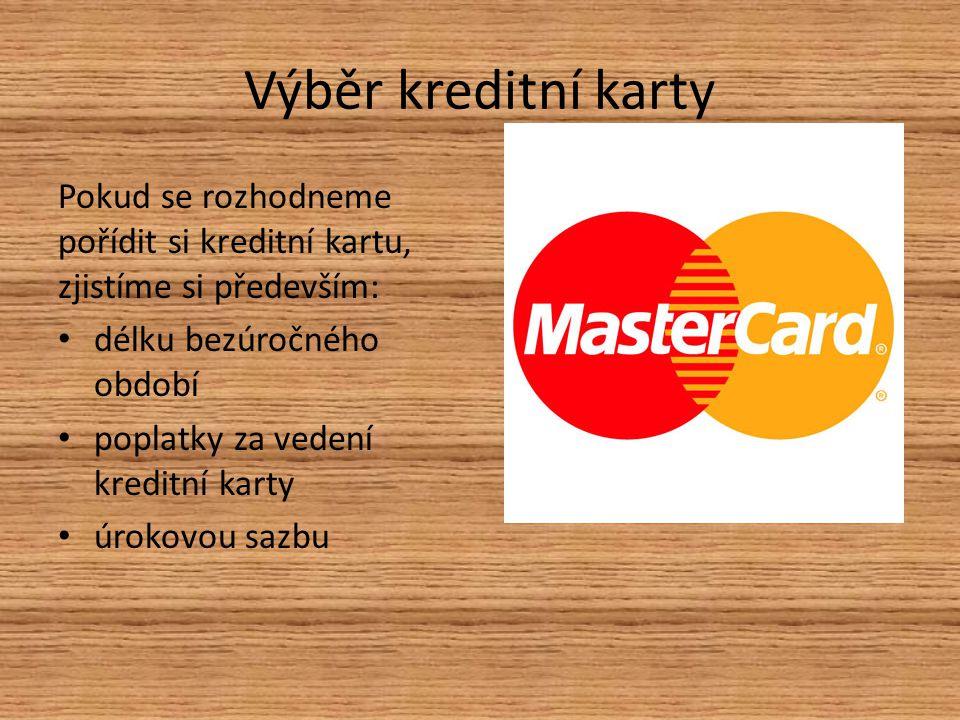 Výběr kreditní karty Pokud se rozhodneme pořídit si kreditní kartu, zjistíme si především: délku bezúročného období poplatky za vedení kreditní karty úrokovou sazbu
