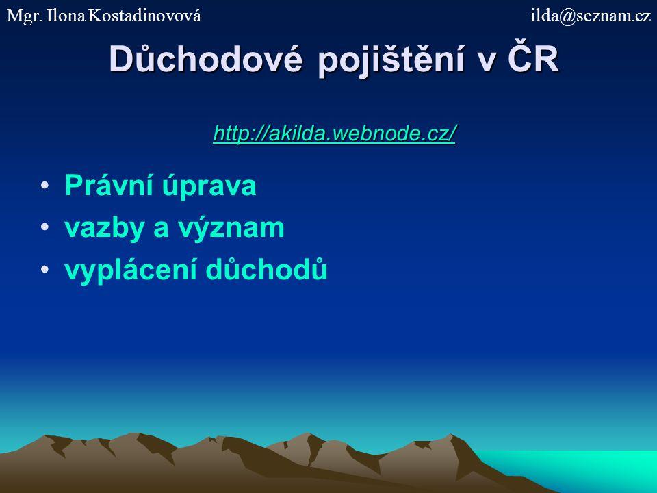 Důchodové pojištění v ČR http://akilda.webnode.cz/ http://akilda.webnode.cz/ Právní úprava vazby a význam vyplácení důchodů Mgr.