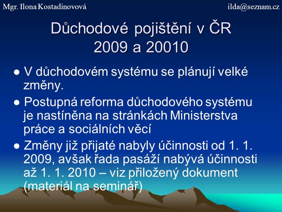 Důchodové pojištění v ČR 2009 a 20010 ● V důchodovém systému se plánují velké změny.