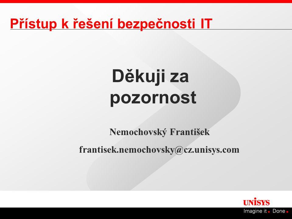 Děkuji za pozornost Nemochovský František frantisek.nemochovsky@cz.unisys.com Přístup k řešení bezpečnosti IT