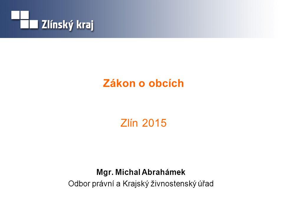Zákon o obcích Zlín 2015 Mgr. Michal Abrahámek Odbor právní a Krajský živnostenský úřad