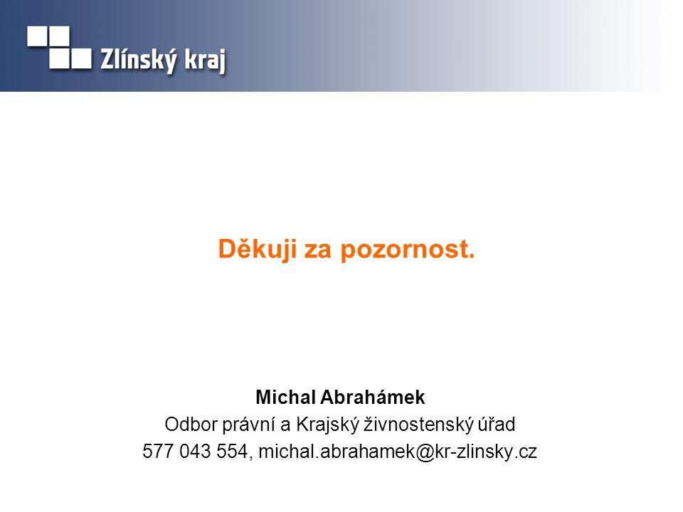 Děkuji za pozornost. Michal Abrahámek Odbor právní a Krajský živnostenský úřad 577 043 554, michal.abrahamek@kr-zlinsky.cz