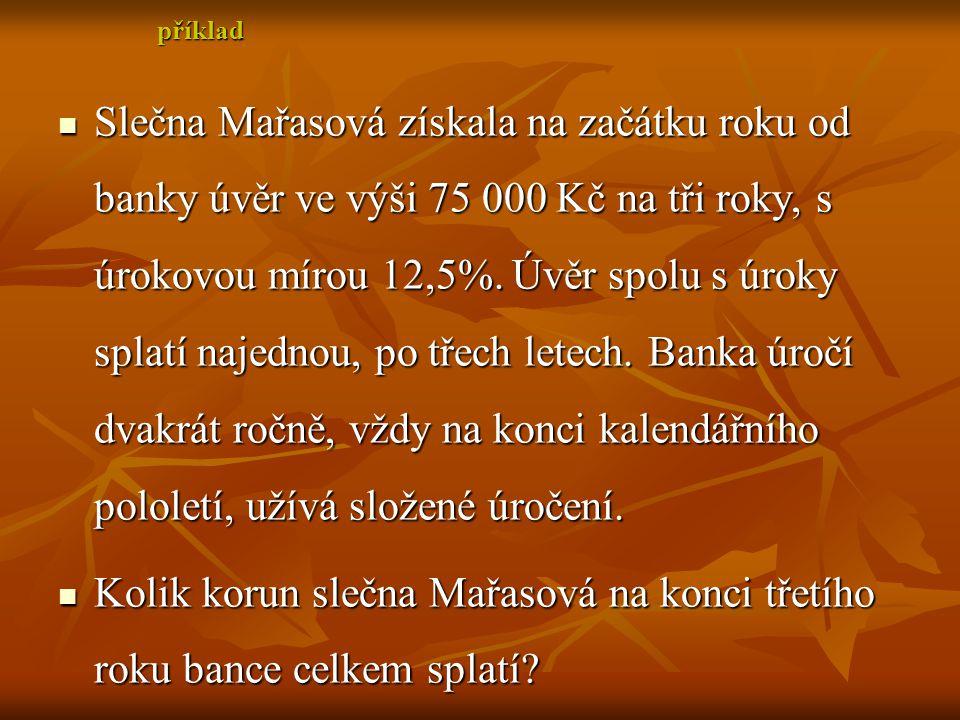 Slečna Slečna Mařasová získala na začátku roku od banky úvěr ve výši 75 000 Kč na tři roky, s úrokovou mírou 12,5%.