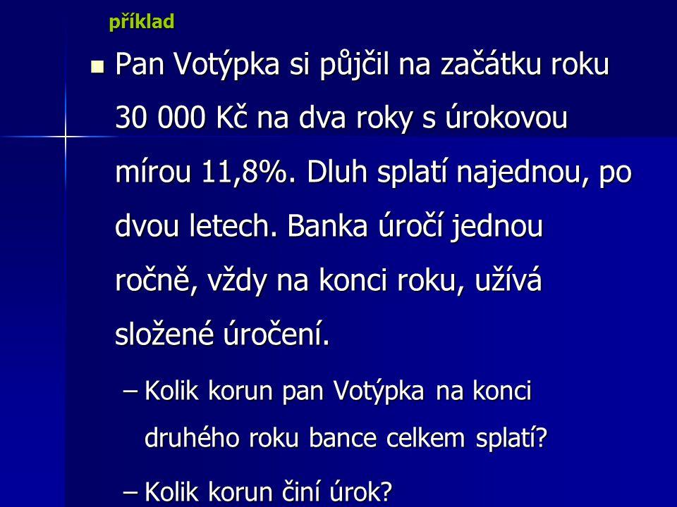 Pan Pan Votýpka si půjčil na začátku roku 30 000 Kč na dva roky s úrokovou mírou 11,8%.
