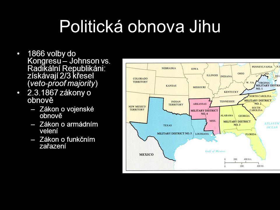 Politická obnova Jihu 1866 volby do Kongresu – Johnson vs. Radikální Republikáni: získávají 2/3 křesel (veto-proof majority) 2.3.1867 zákony o obnově