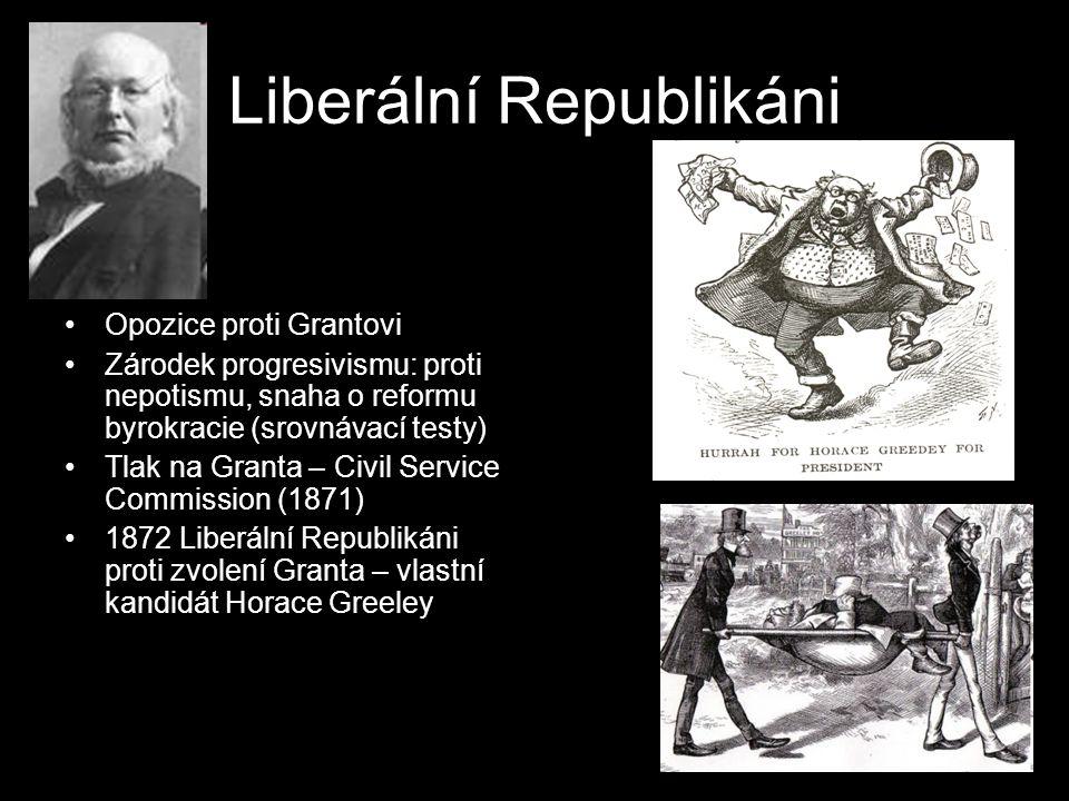 Liberální Republikáni Opozice proti Grantovi Zárodek progresivismu: proti nepotismu, snaha o reformu byrokracie (srovnávací testy) Tlak na Granta – Ci