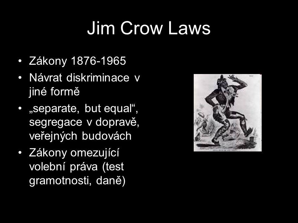 """Jim Crow Laws Zákony 1876-1965 Návrat diskriminace v jiné formě """"separate, but equal"""", segregace v dopravě, veřejných budovách Zákony omezující volebn"""