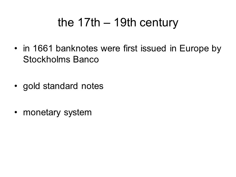the 17th – 19th century in 1661 banknotes were first issued in Europe by Stockholms Banco gold standard notes monetary system