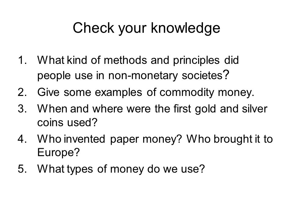 Check your knowledge 1.What kind of methods and principles did people use in non-monetary societes .
