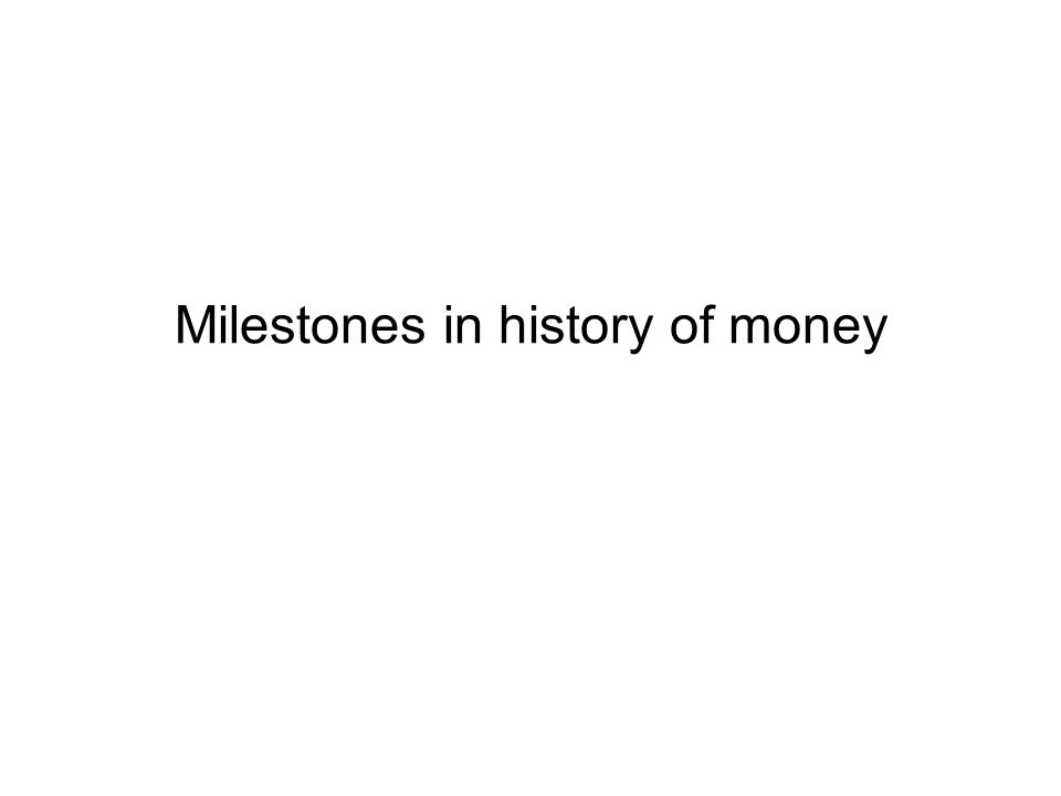 Milestones in history of money