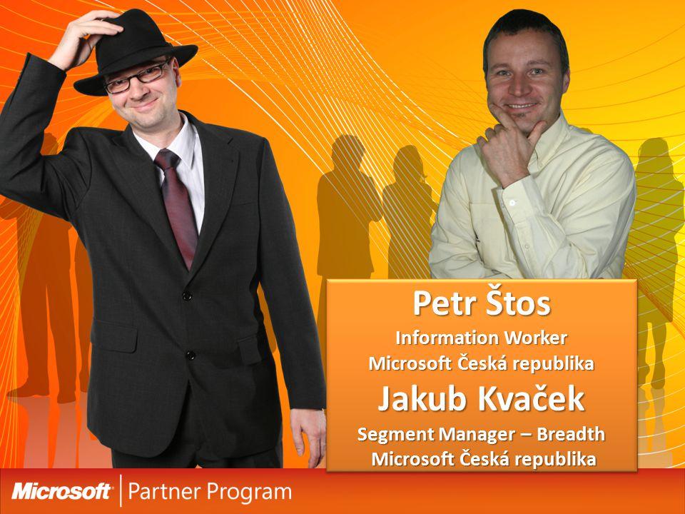 Petr Štos Information Worker Microsoft Česká republika Jakub Kvaček Segment Manager – Breadth Microsoft Česká republika
