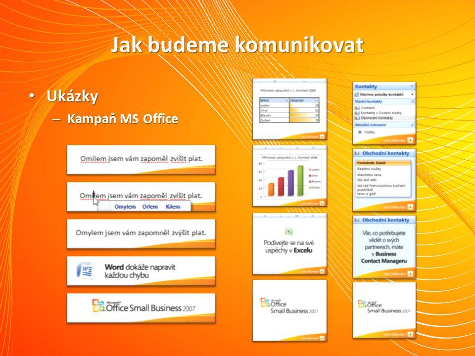 Jak budeme komunikovat Ukázky Ukázky – Kampaň MS Office