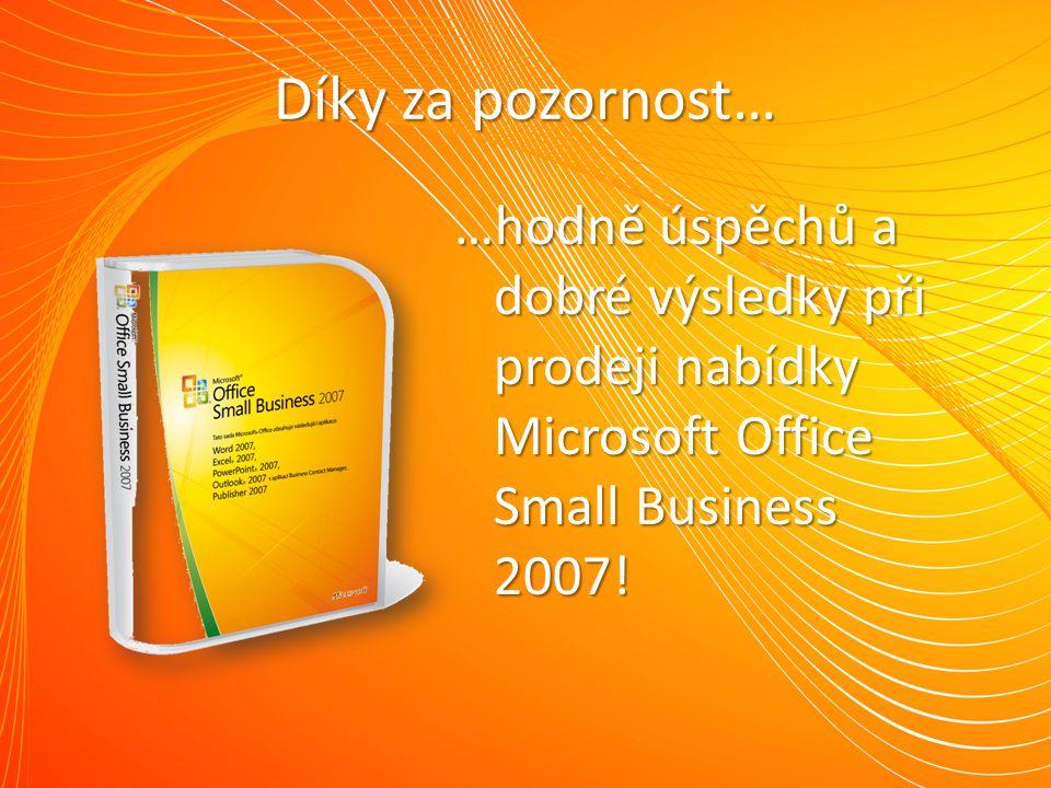 Díky za pozornost… …hodně úspěchů a dobré výsledky při prodeji nabídky Microsoft Office Small Business 2007!
