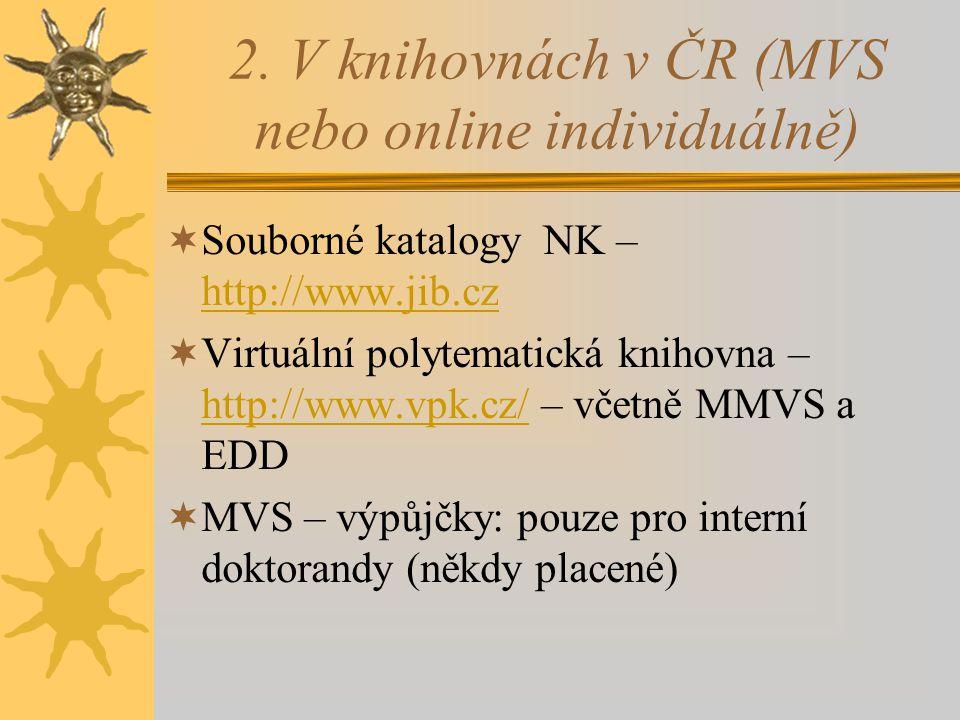 2. V knihovnách v ČR (MVS nebo online individuálně)  Souborné katalogy NK – http://www.jib.cz http://www.jib.cz  Virtuální polytematická knihovna –