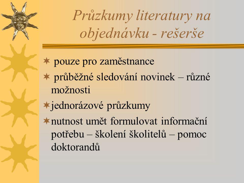Průzkumy literatury na objednávku - rešerše  pouze pro zaměstnance  průběžné sledování novinek – různé možnosti  jednorázové průzkumy  nutnost umět formulovat informační potřebu – školení školitelů – pomoc doktorandů