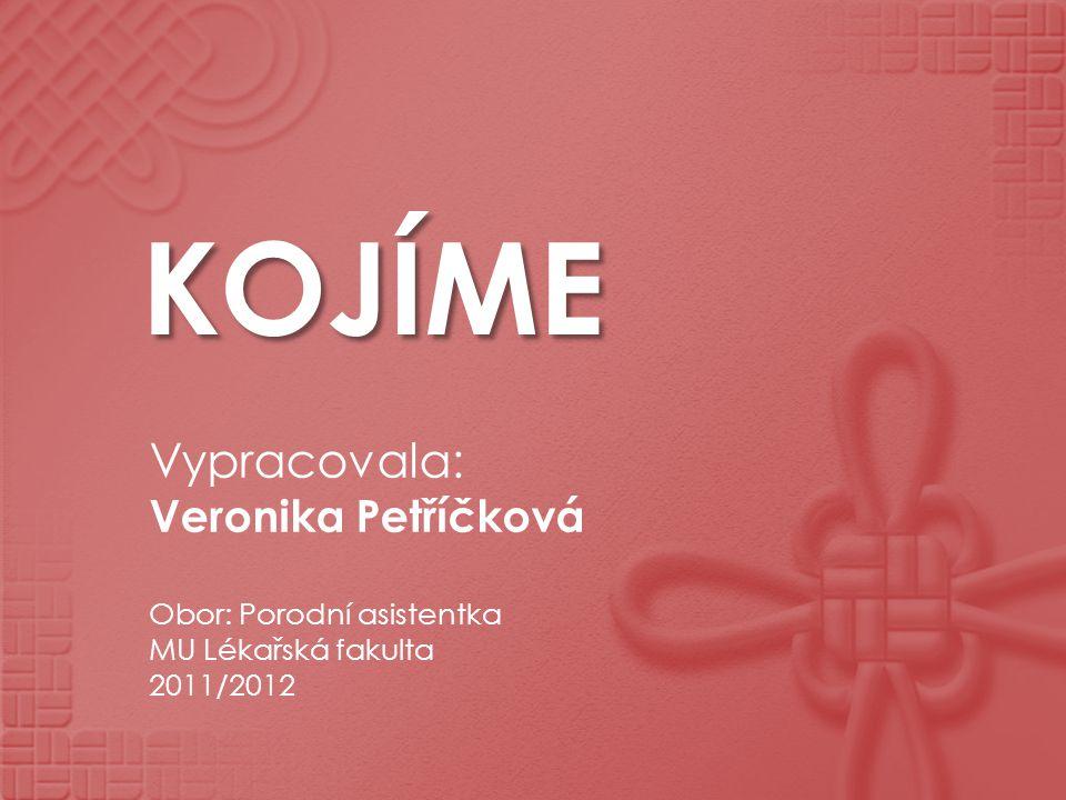 KOJÍME Vypracovala: Veronika Petříčková Obor: Porodní asistentka MU Lékařská fakulta 2011/2012