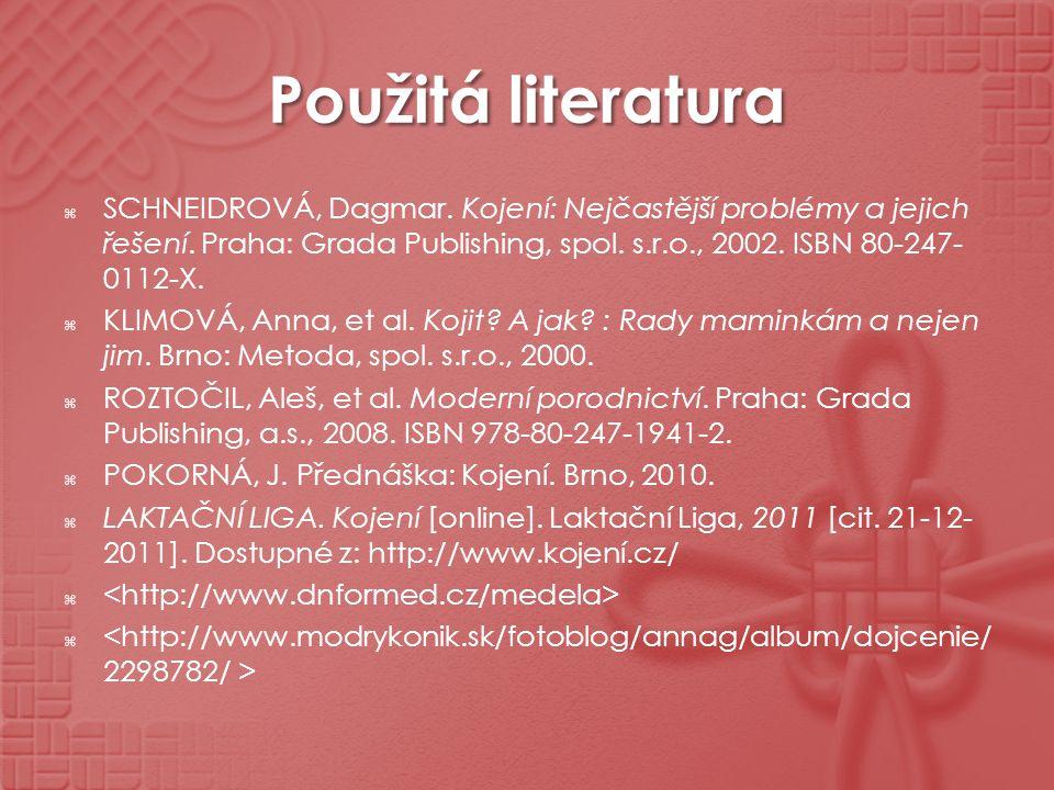 Použitá literatura  SCHNEIDROVÁ, Dagmar. Kojení: Nejčastější problémy a jejich řešení. Praha: Grada Publishing, spol. s.r.o., 2002. ISBN 80-247- 0112