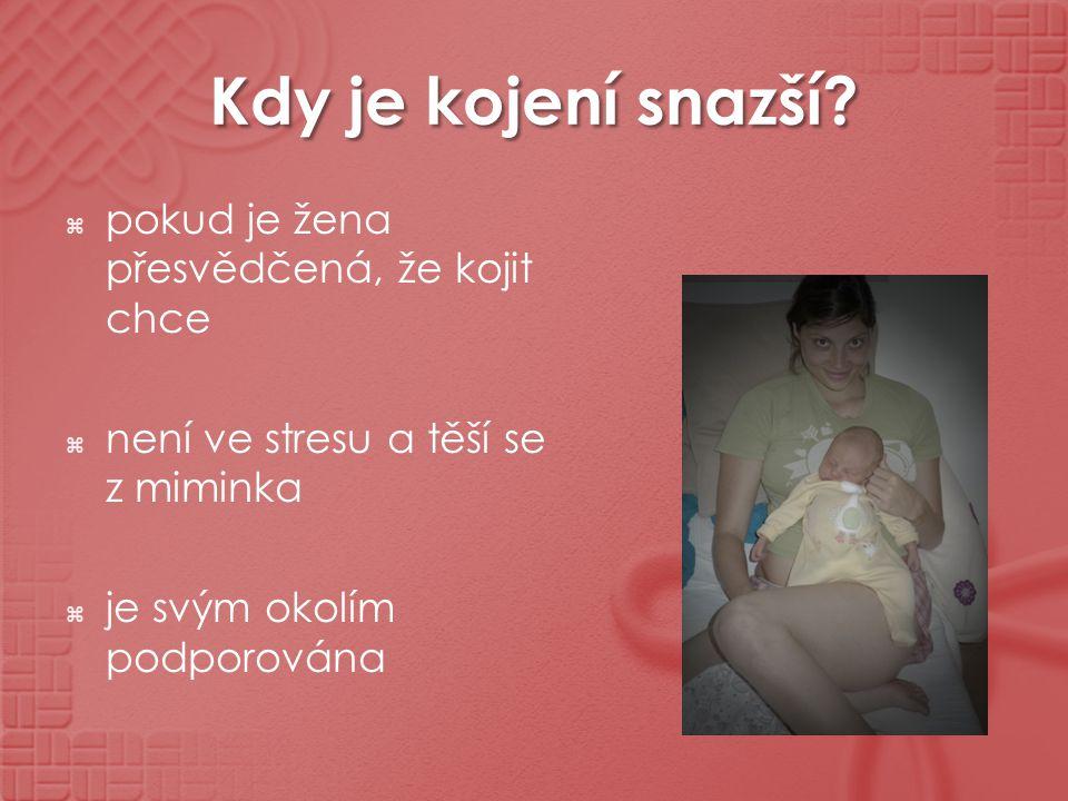 Kdy je kojení snazší?  pokud je žena přesvědčená, že kojit chce  není ve stresu a těší se z miminka  je svým okolím podporována