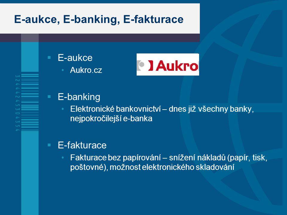 E-aukce, E-banking, E-fakturace  E-aukce Aukro.cz  E-banking Elektronické bankovnictví – dnes již všechny banky, nejpokročilejší e-banka  E-fakturace Fakturace bez papírování – snížení nákladů (papír, tisk, poštovné), možnost elektronického skladování