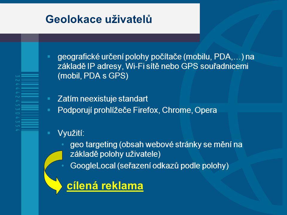 Statistika návštěvnosti  Vyhodnocení návštěvnosti uživatelů podle jejich geografické polohy  GoogleAdWords  Využití: Zjištění chování zákazníků a jejich preferencí z odlišných geografických oblastí Přizpůsobení webu, umístění reklamy apod.