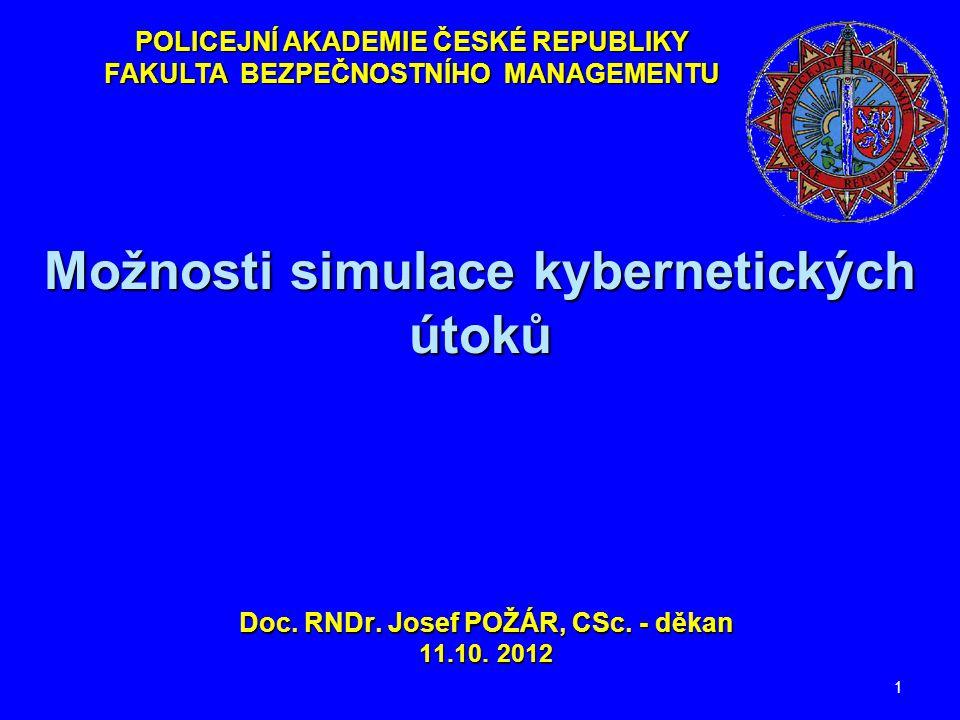 Možnosti simulace kybernetických útoků Doc. RNDr. Josef POŽÁR, CSc. - děkan 11.10. 2012 1 POLICEJNÍ AKADEMIE ČESKÉ REPUBLIKY FAKULTA BEZPEČNOSTNÍHO MA