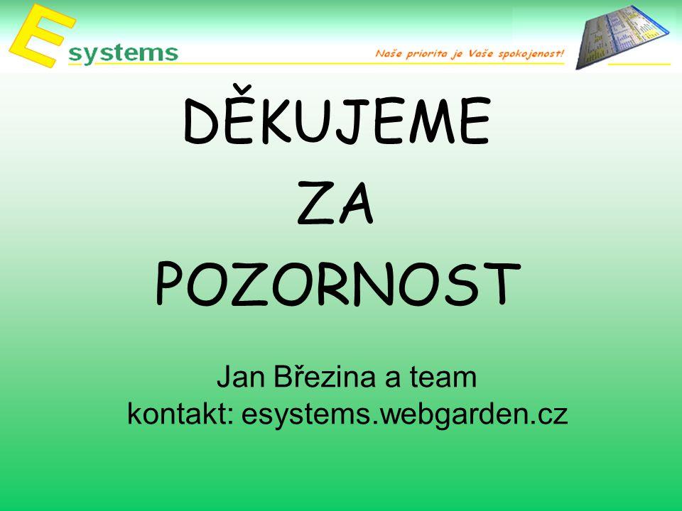 Jan Březina a team kontakt: esystems.webgarden.cz DĚKUJEME ZA POZORNOST
