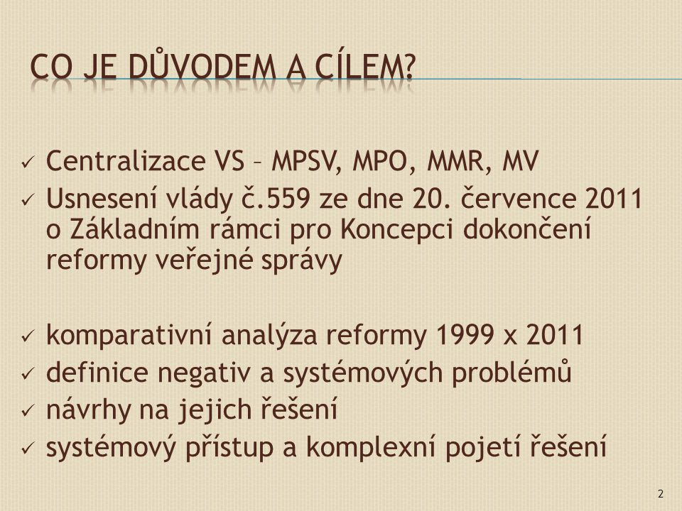 Centralizace VS – MPSV, MPO, MMR, MV Usnesení vlády č.559 ze dne 20. července 2011 o Základním rámci pro Koncepci dokončení reformy veřejné správy kom