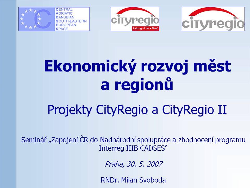 """Ekonomický rozvoj měst a regionů Projekty CityRegio a CityRegio II Seminář """"Zapojení ČR do Nadnárodní spolupráce a zhodnocení programu Interreg IIIB CADSES Praha, 30."""