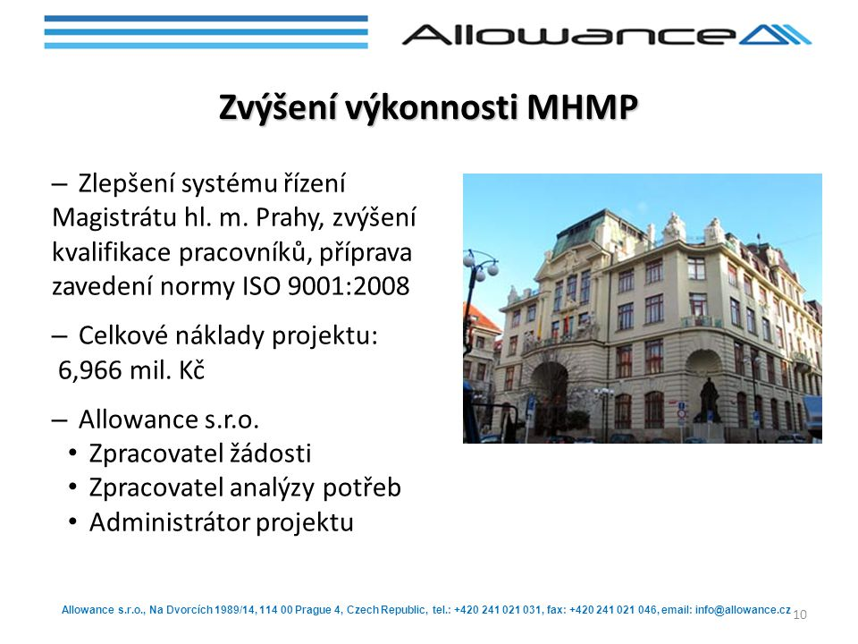 Allowance s.r.o., Na Dvorcích 1989/14, 114 00 Prague 4, Czech Republic, tel.: +420 241 021 031, fax: +420 241 021 046, email: info@allowance.cz Zvýšení výkonnosti MHMP – Zlepšení systému řízení Magistrátu hl.