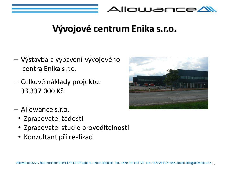 Allowance s.r.o., Na Dvorcích 1989/14, 114 00 Prague 4, Czech Republic, tel.: +420 241 021 031, fax: +420 241 021 046, email: info@allowance.cz Vývojové centrum Enika s.r.o.