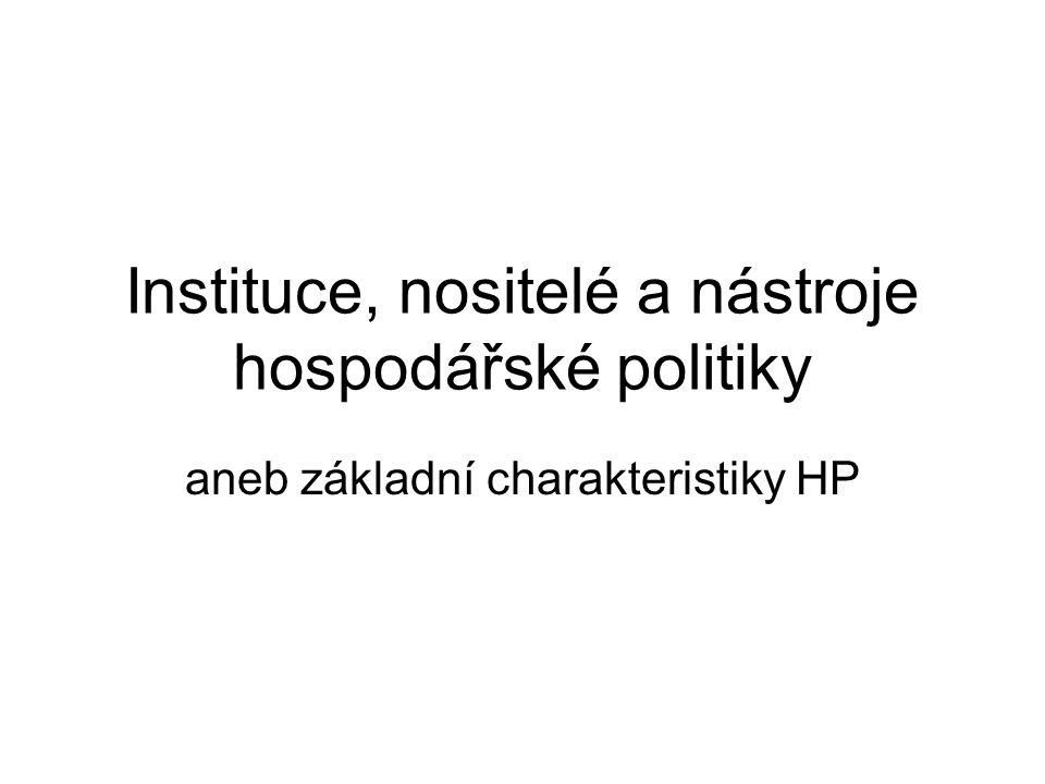 Instituce, nositelé a nástroje hospodářské politiky aneb základní charakteristiky HP