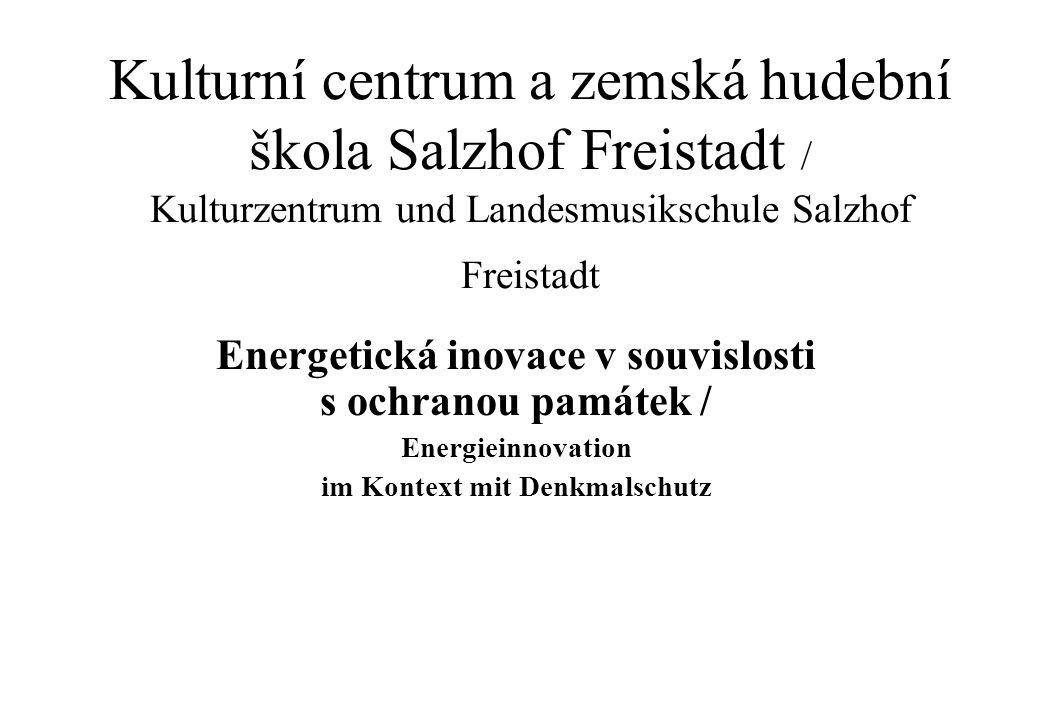 Kulturní centrum a zemská hudební škola Salzhof Freistadt / Kulturzentrum und Landesmusikschule Salzhof Freistadt Energetická inovace v souvislosti s