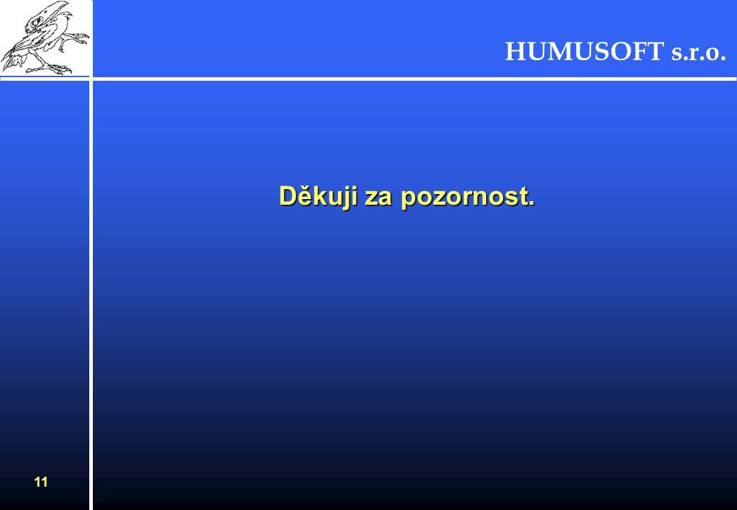 HUMUSOFT s.r.o. 10 Požadavky na SW a HW Systémové požadavky (také viz. MATLAB): Windows 95/98, NT 4.0, W2000, Windows XP - Macintosh Systém 7.1 a pozd