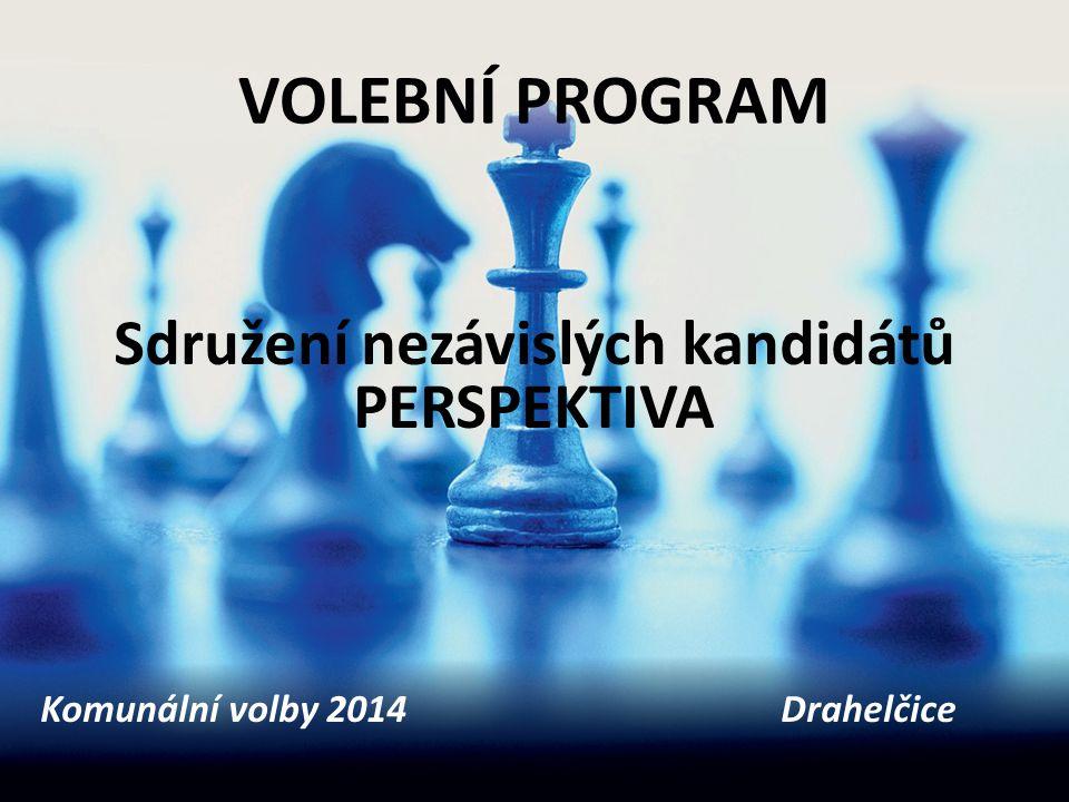 VOLEBNÍ PROGRAM Sdružení nezávislých kandidátů PERSPEKTIVA Komunální volby 2014 Drahelčice