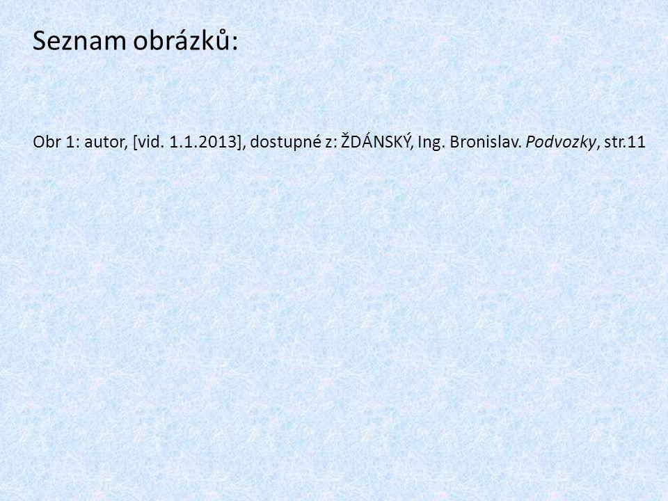 Seznam obrázků: Obr 1: autor, [vid. 1.1.2013], dostupné z: ŽDÁNSKÝ, Ing. Bronislav. Podvozky, str.11