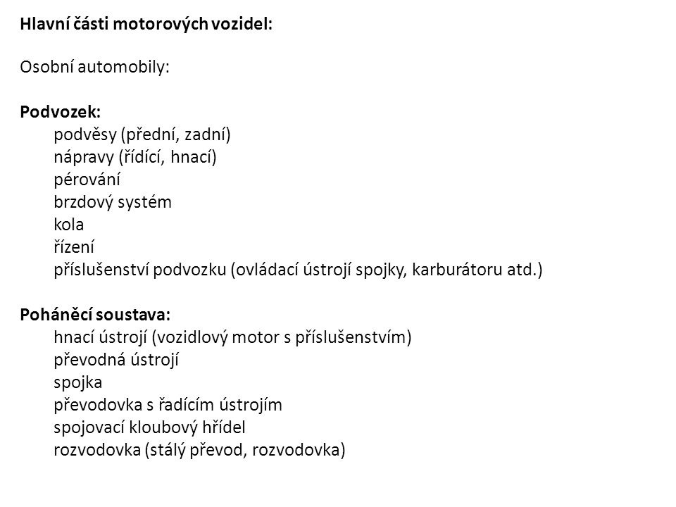 Hlavní části motorových vozidel: Osobní automobily: Podvozek: podvěsy (přední, zadní) nápravy (řídící, hnací) pérování brzdový systém kola řízení přís
