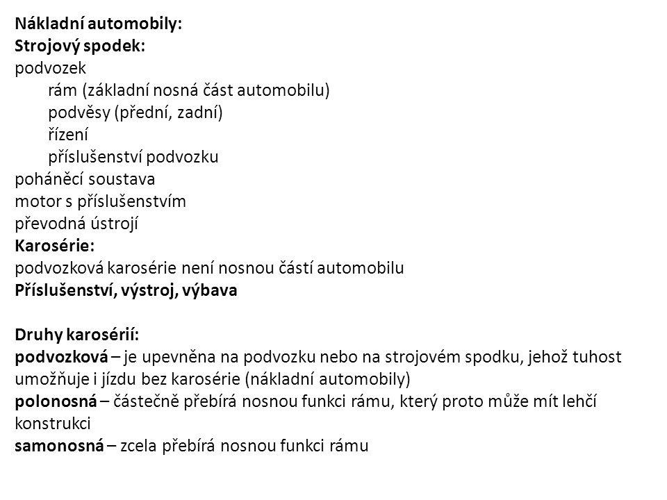Nákladní automobily: Strojový spodek: podvozek rám (základní nosná část automobilu) podvěsy (přední, zadní) řízení příslušenství podvozku poháněcí sou