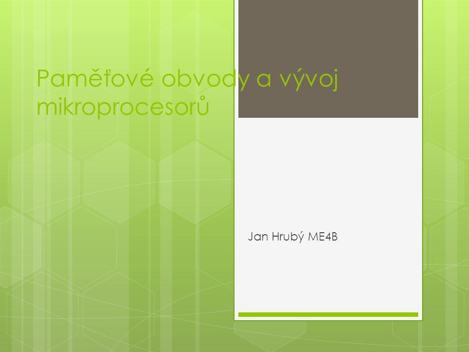 Paměťové obvody a vývoj mikroprocesorů Jan Hrubý ME4B